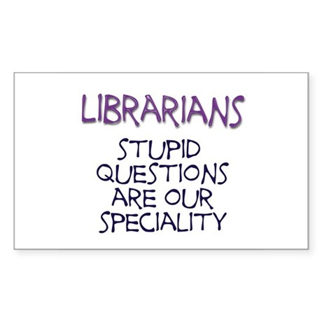 stupid questions - librarian Rectangle Sticker