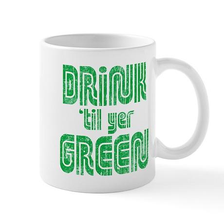 Drink Til Yer Green Mug