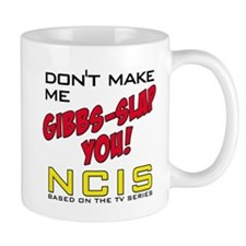 Don't Make Me Gibbs-Slap You NCIS Mug