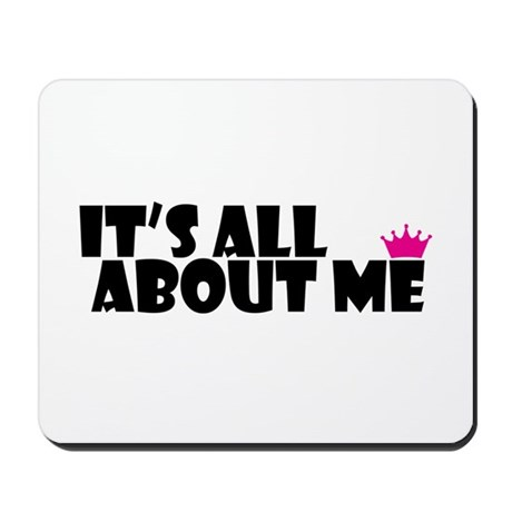 It`s all about me Mousepad