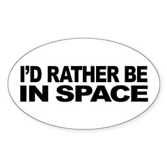 I'd Rather Be In Space Sticker (Oval)