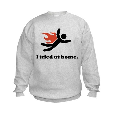 I tried at home. Kids Sweatshirt