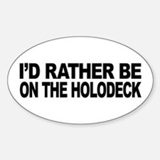 I'd Rather Be On The Holodeck Sticker (Oval)