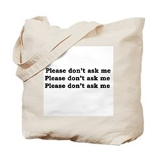Please don't ask me! Tote Bag