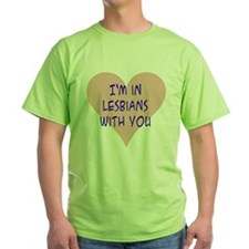 I'm in lesbians with you T-Shirt