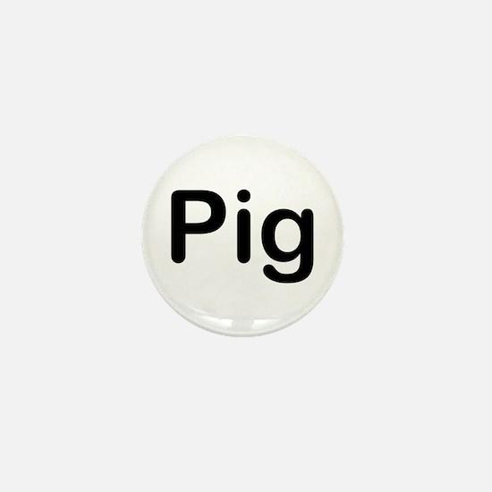 PIG bold black text Mini Button