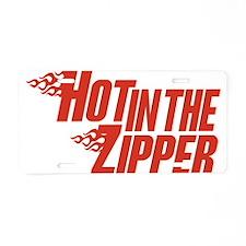 Hot in the Zipper Aluminum License Plate