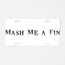 Mash Me a Fin Aluminum License Plate