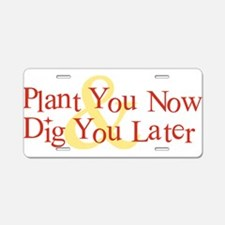 Plant You Now & Dig You Later Aluminum License