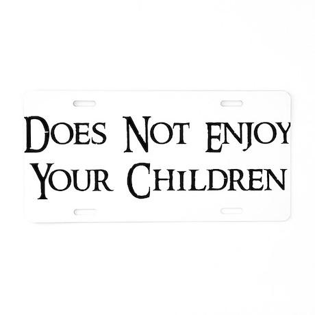 Does Not Enjoy Your Children Aluminum License Plat