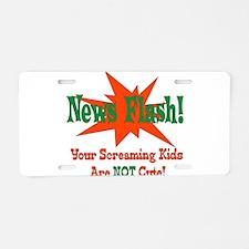 Screaming Kids NOT Cute Aluminum License Plate