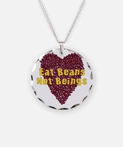 Eat Beans Not Beings Necklace