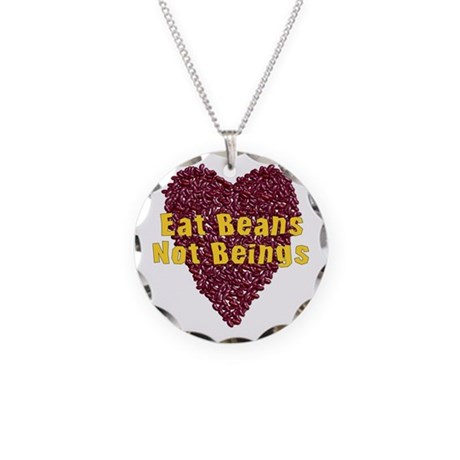 Eat Beans Not Beings Necklace Circle Charm