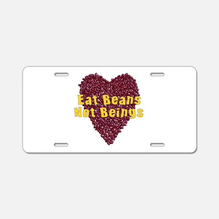 Eat Beans Not Beings Aluminum License Plate