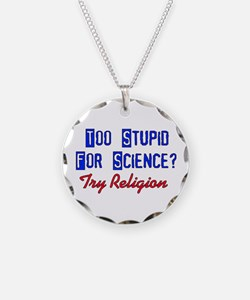 Too Stupid For Science Necklace