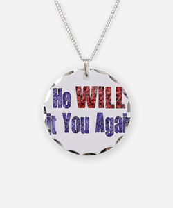 He Will Hit You Again Necklace