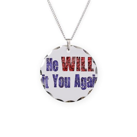 He Will Hit You Again Necklace Circle Charm