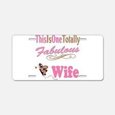Totally Fabulous Wife Aluminum License Plate