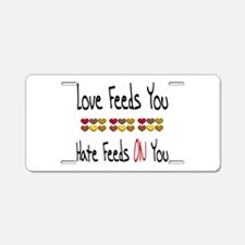 Love Feeds You Aluminum License Plate