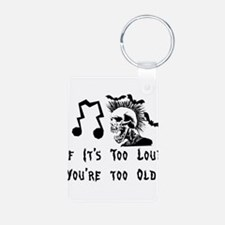 Too Loud Too Old Keychains