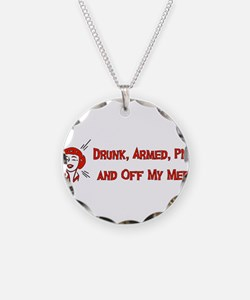 Drunk, Armed, PMS, and Off My Necklace
