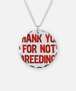 Thank You For Not Breeding Necklace
