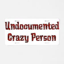 Undocumented Crazy Person Aluminum License Plate
