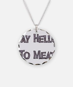 Say Hello To Meat Necklace