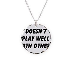 Doesn't Play Well With Others Necklace