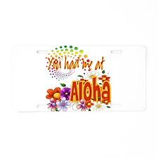 You Had Me At Aloha Aluminum License Plate