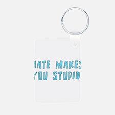 Hate Makes You Stupid Keychains
