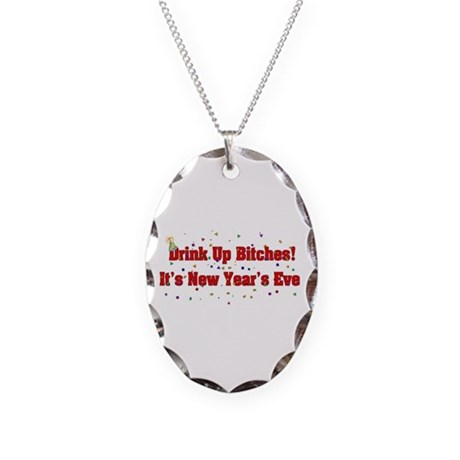 Drink Up Bitches New Year Necklace Oval Charm