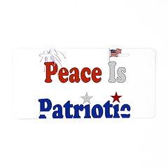Peace Is Patriotic Aluminum License Plate