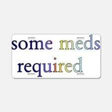 Some Meds Required Aluminum License Plate