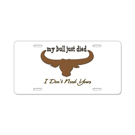 My Bull just Died Aluminum License Plate