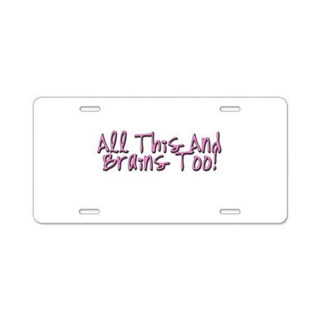 All This & Brains Too Aluminum License Plate