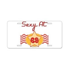 Sexy At 69 Aluminum License Plate