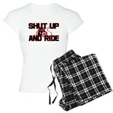 Shut up and ride. Pajamas