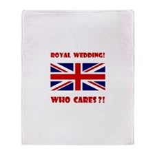 Royal Wedding! Who Cares?! Throw Blanket