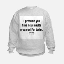 I Presume you have new insult Sweatshirt