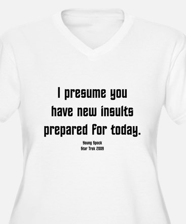 I Presume you have new insult T-Shirt