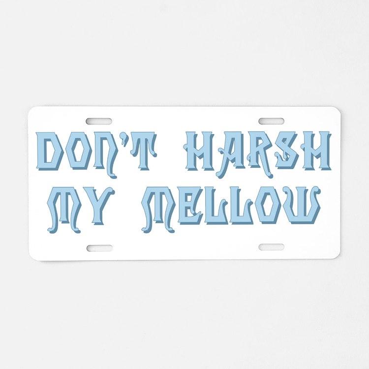 Don't Harsh My Mellow Aluminum License Plate