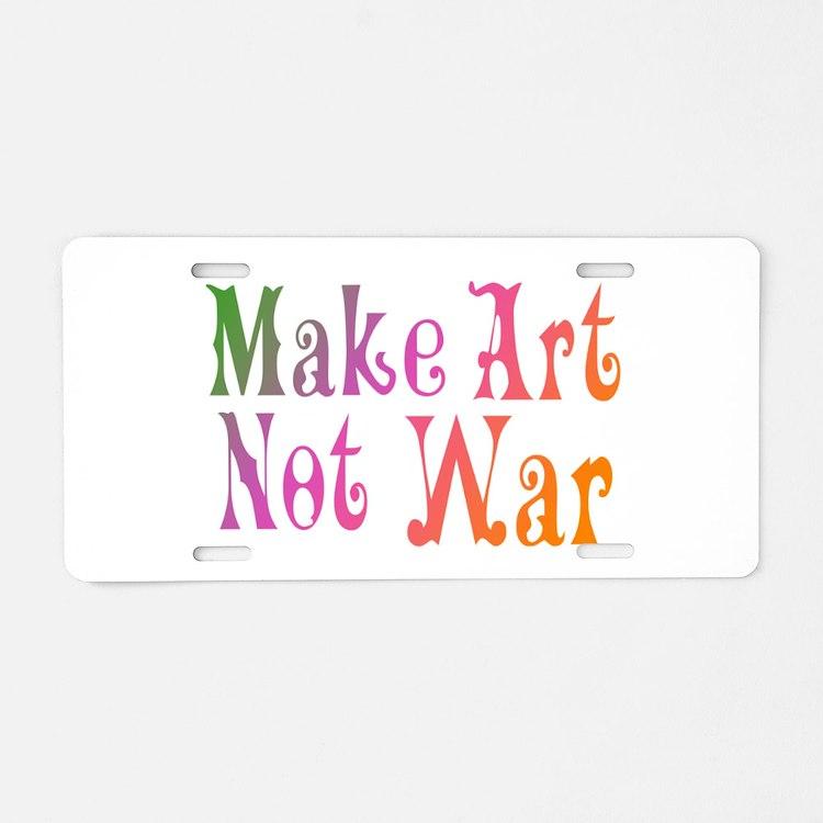 Make Art Not War Aluminum License Plate