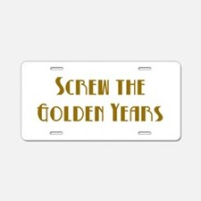 Screw the Golden Years Aluminum License Plate