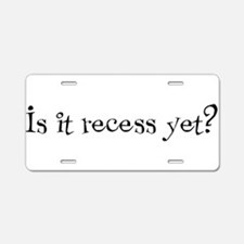 Is it Recess Yet? Aluminum License Plate