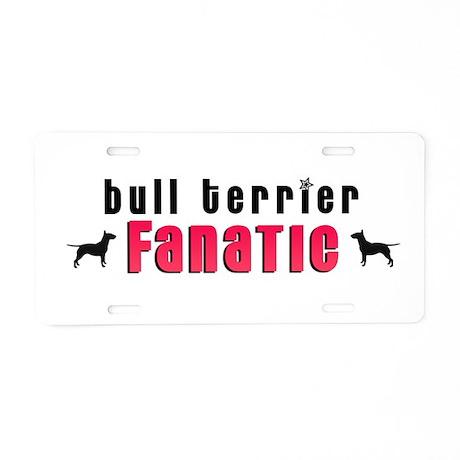 Bull Terrier Fanatic Aluminum License Plate