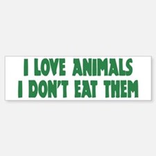 i love animals... Bumper Bumper Bumper Sticker