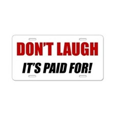 Don't Laugh Aluminum License Plate