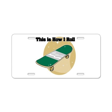 How I Roll (Skateboard) Aluminum License Plate