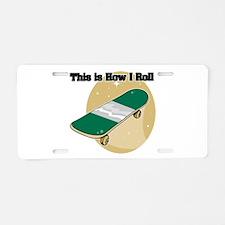 How I Roll (Skateboard) Aluminum License Plate